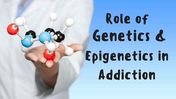 Role of Genetics and Epigenetics in Addiction