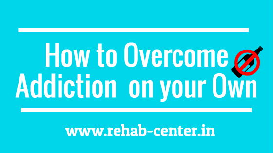 How to Overcome Addiction on your Own