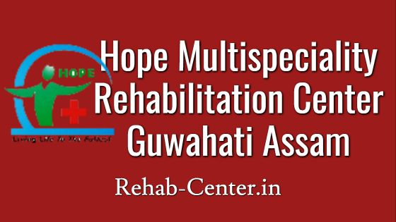 Hope Multispeciality Rehabilitation Center Guwahati, Assam